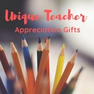 Unique Teacher Appreciation Gifts