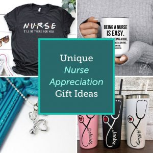 Unique Nurse Appreciation Gifts